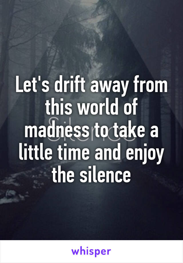 Lyric lyrics drift away : drift away from this world of madness to take a little time and ...