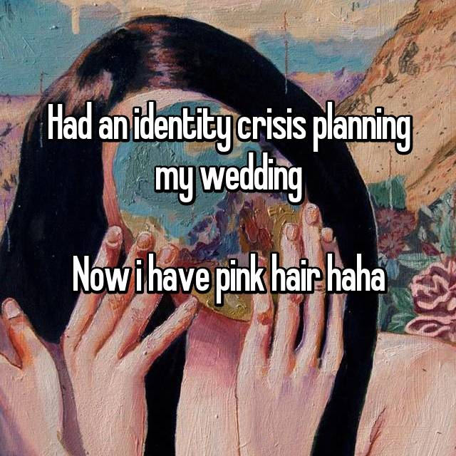 Had an identity crisis planning my wedding  Now i have pink hair haha