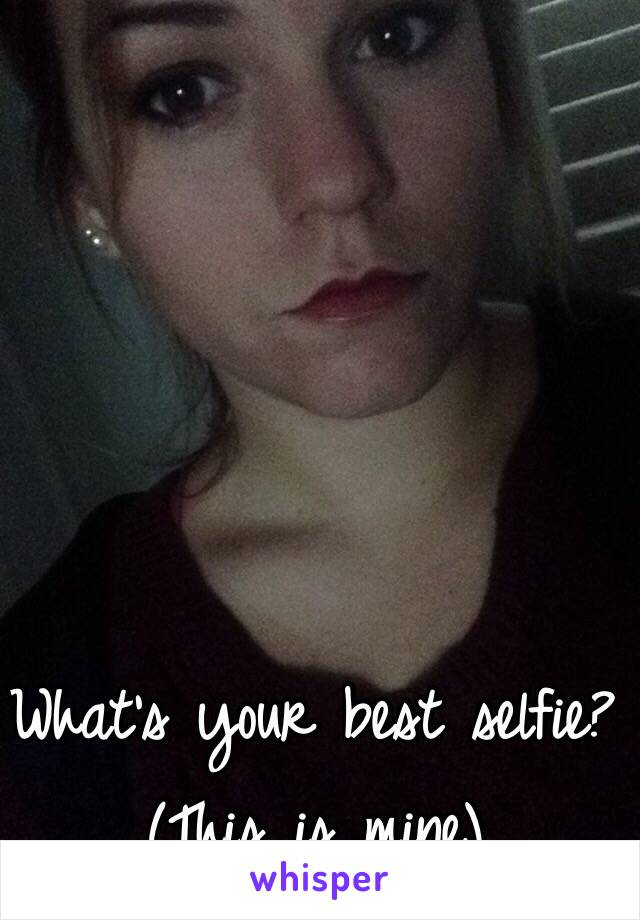 What's your best selfie? (This is mine)