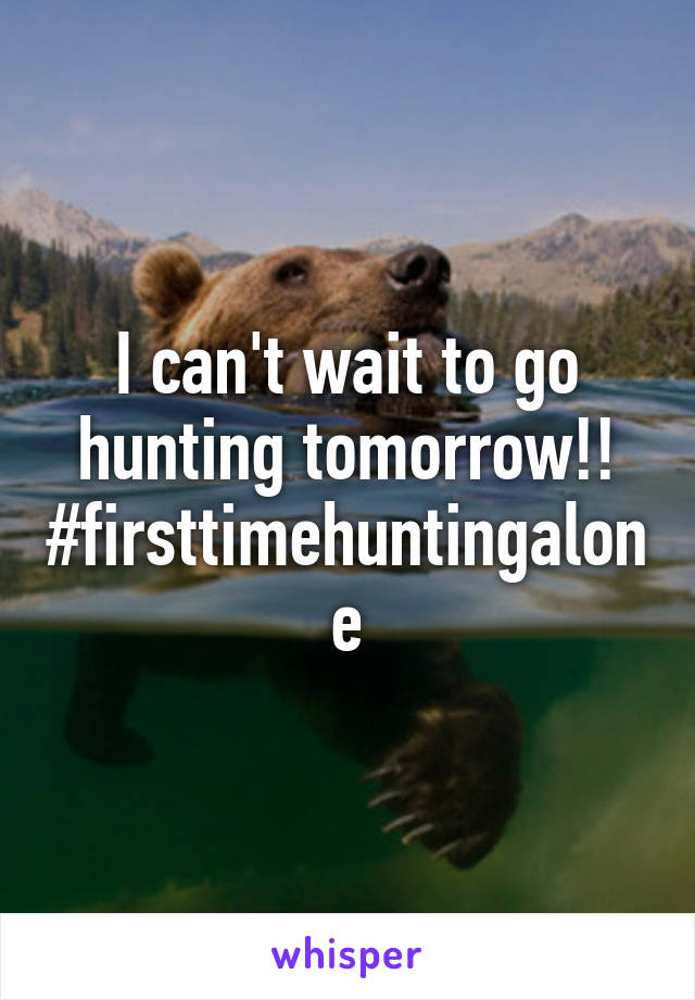 I can't wait to go hunting tomorrow!! #firsttimehuntingalone