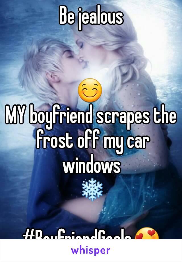 Be jealous   😊  MY boyfriend scrapes the frost off my car windows  ❄  #BoyfriendGoals😍