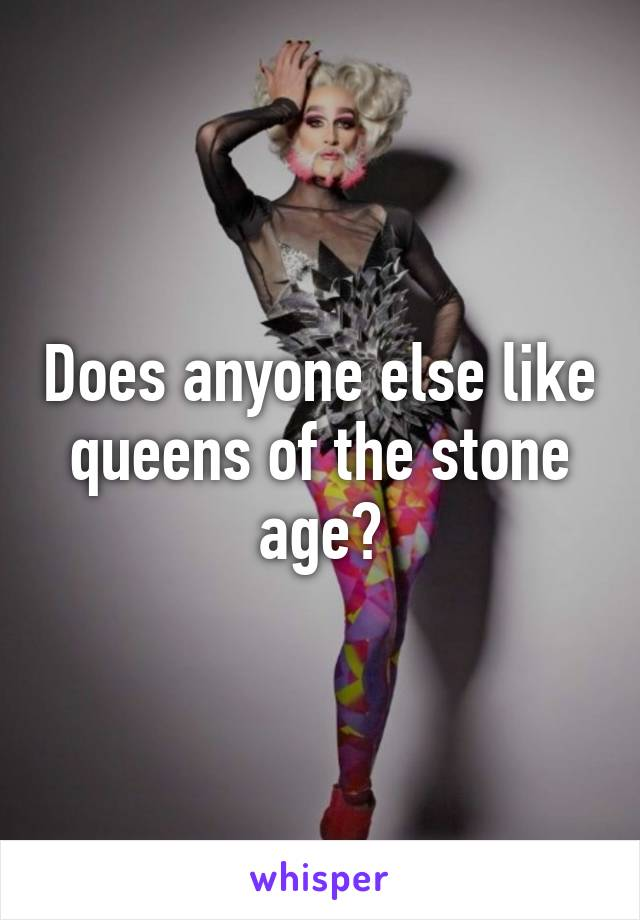 Does anyone else like queens of the stone age?