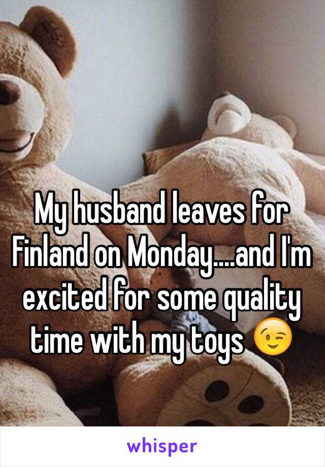 My husband leaves for Finland on Monday....and I'm excited for some quality time with my toys 😉