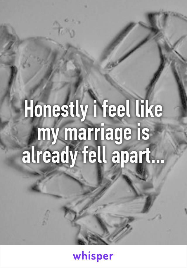 Honestly i feel like my marriage is already fell apart...