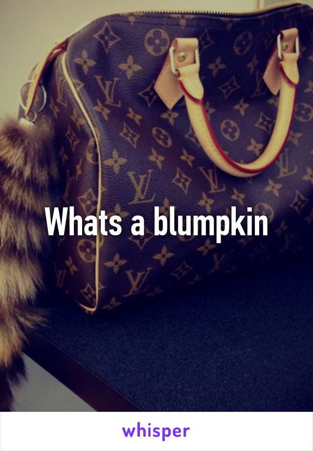 Whats a blumpkin