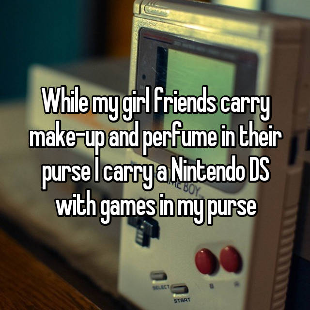 While my girl friends carry make-up and perfume in their purse I carry a Nintendo DS with games in my purse 😂