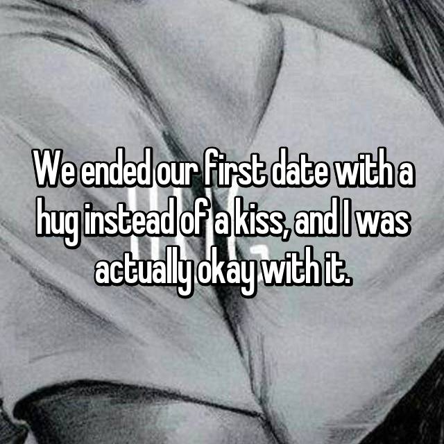 We ended our first date with a hug instead of a kiss, and I was actually okay with it.
