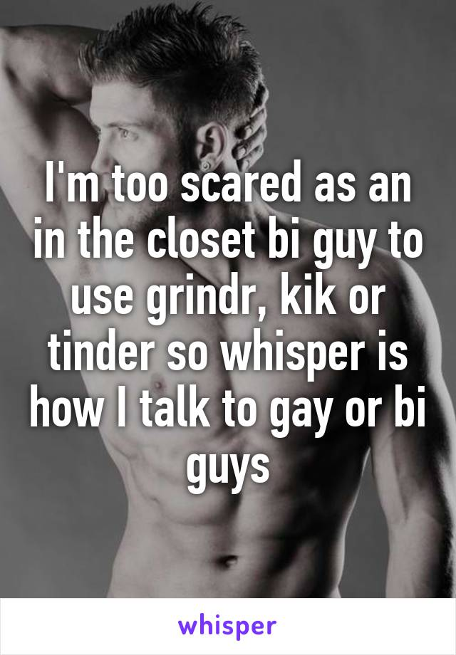 Iu0027m Too Scared As An In The Closet Bi Guy To Use Grindr, ...