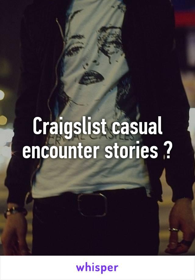 Casual encounter stories craigslist