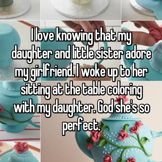 I love knowing that my daughter and little sister adore my girlfriend. I woke up to her sitting at the table coloring with my daughter. God she's so perfect.💗😍