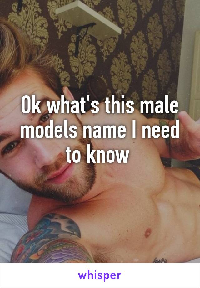 Ok what's this male models name I need to know