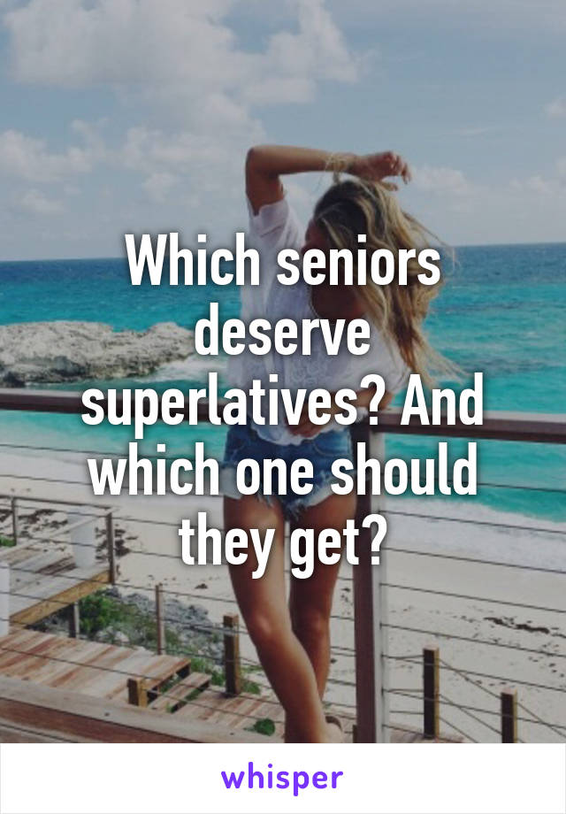 Which seniors deserve superlatives? And which one should they get?