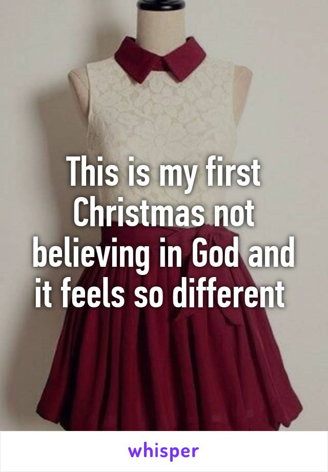 This is my first Christmas not believing in God and it feels so different
