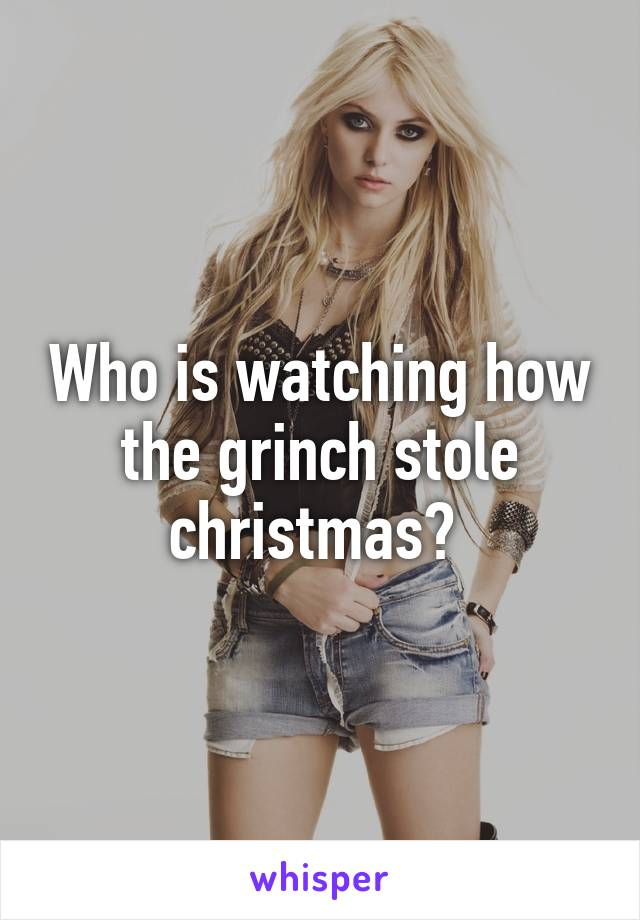 Who is watching how the grinch stole christmas?