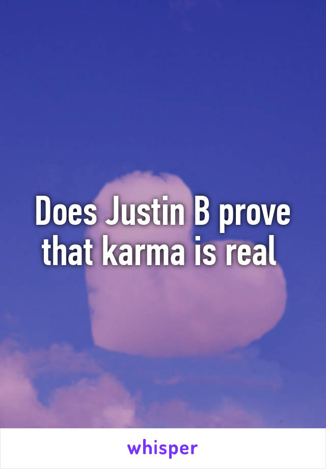 Does Justin B prove that karma is real