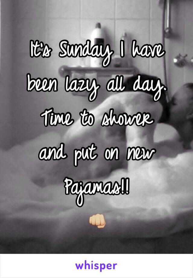 It's Sunday I have been lazy all day. Time to shower  and put on new  Pajamas!! 👊🏼