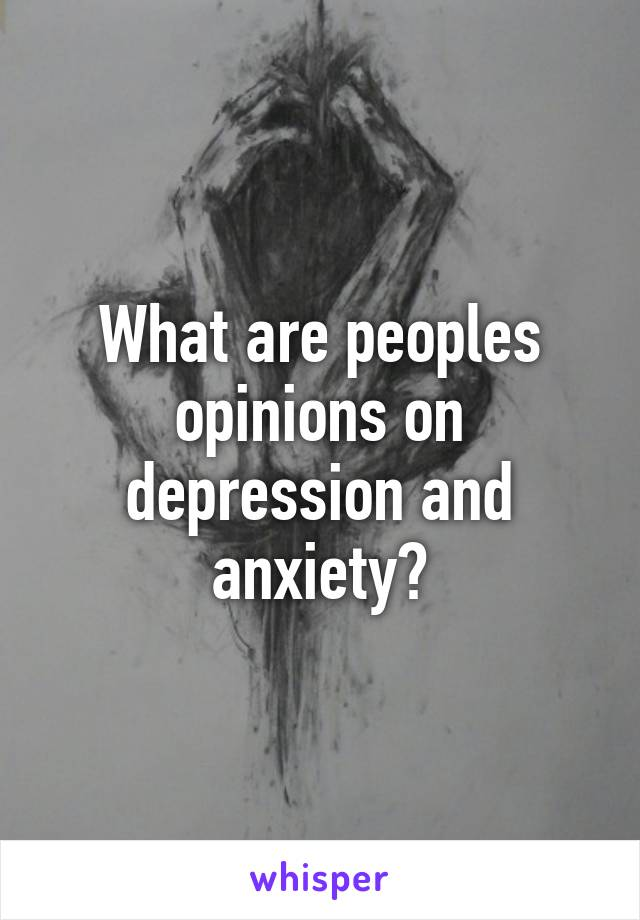 What are peoples opinions on depression and anxiety?