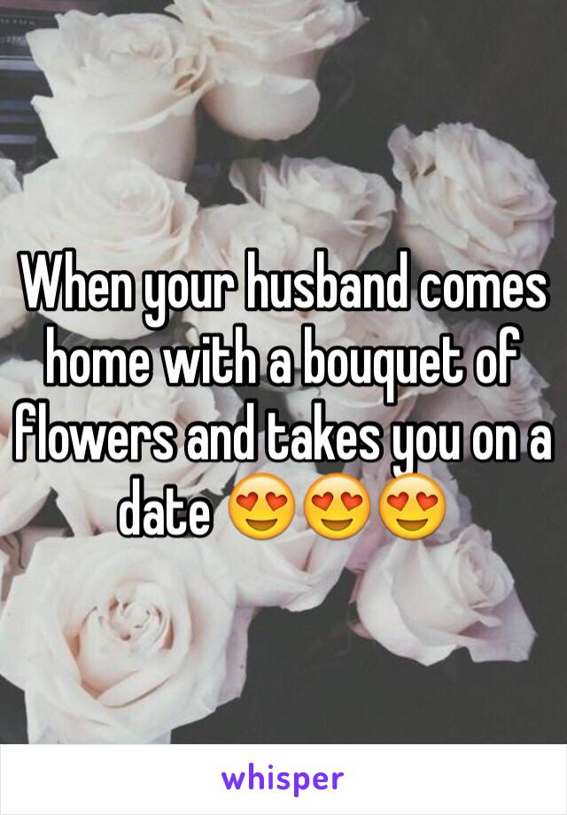When your husband comes home with a bouquet of flowers and takes you on a date 😍😍😍