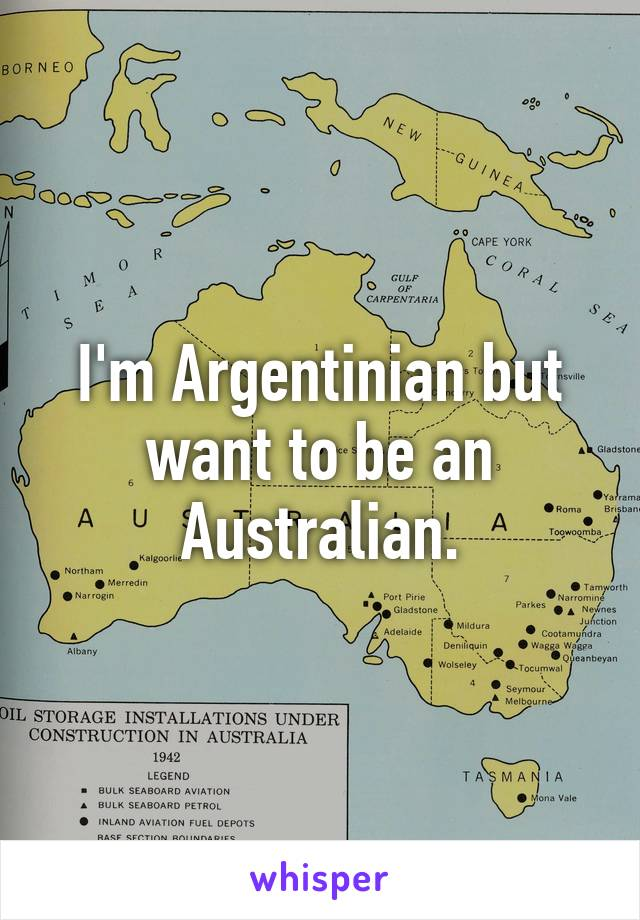 I'm Argentinian but want to be an Australian.