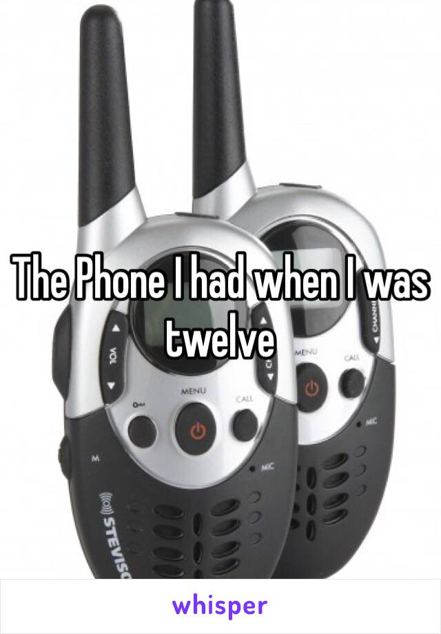 The Phone I had when I was twelve