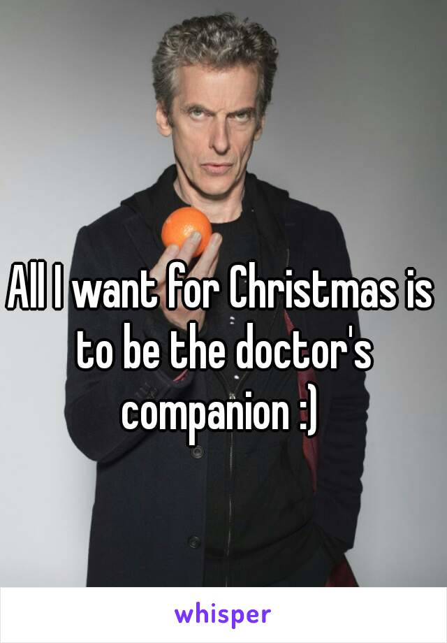 All I want for Christmas is to be the doctor's companion :)