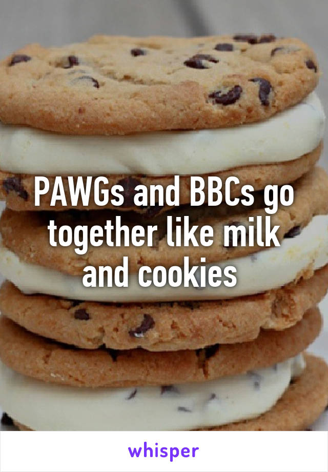 PAWGs and BBCs go together like milk and cookies