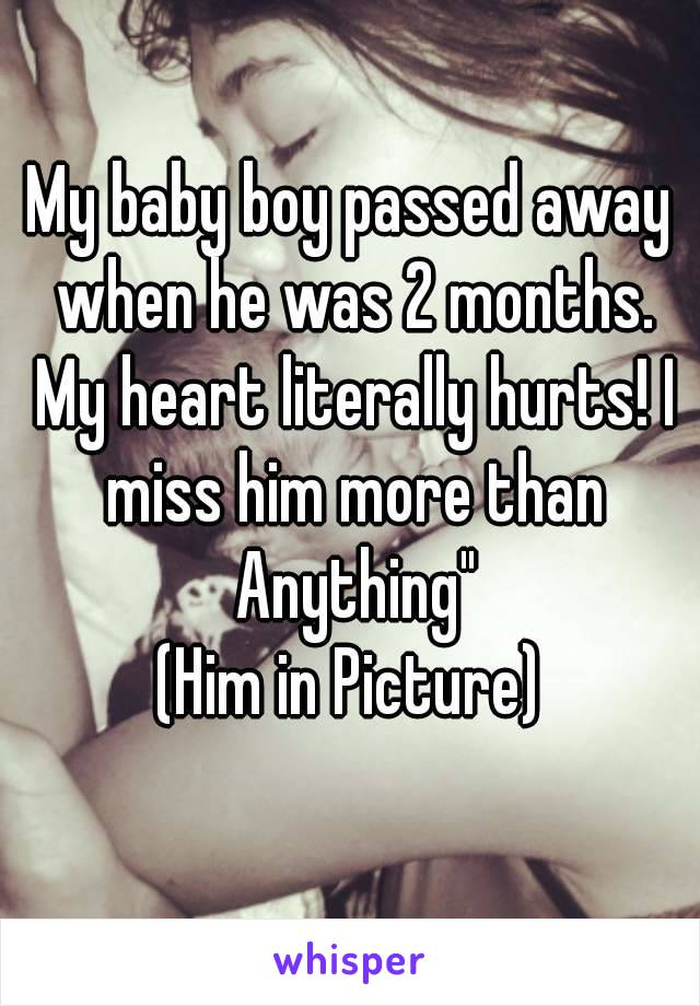 """My baby boy passed away when he was 2 months. My heart literally hurts! I miss him more than Anything"""" (Him in Picture)"""