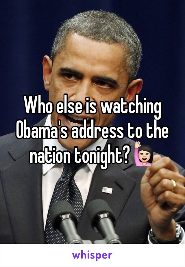 Who else is watching Obama's address to the nation tonight?🙋🏻