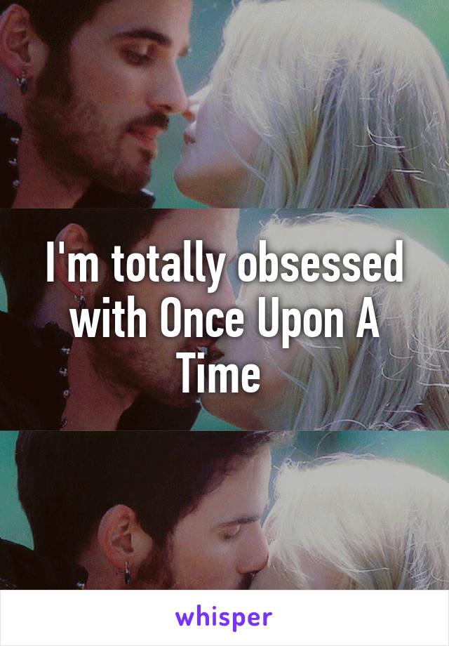 I'm totally obsessed with Once Upon A Time