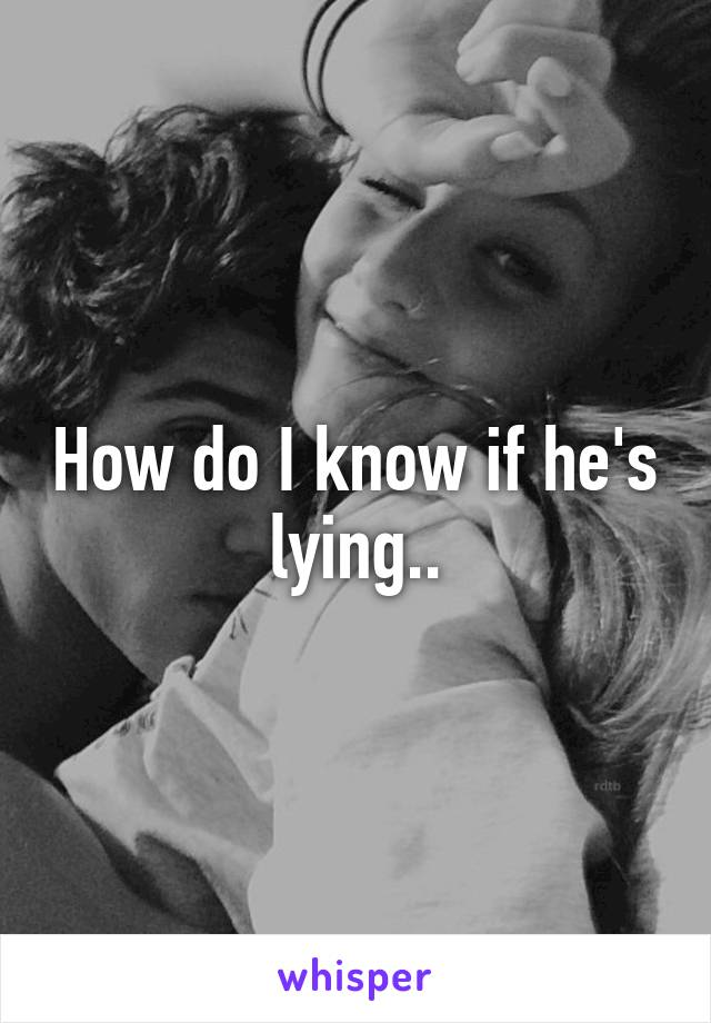 How do I know if he's lying..