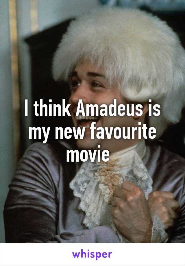 I think Amadeus is my new favourite movie
