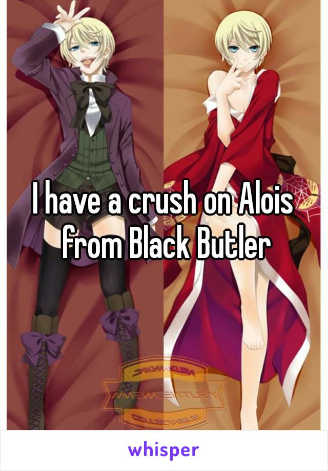 I have a crush on Alois from Black Butler
