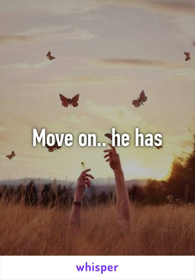 Move on.. he has