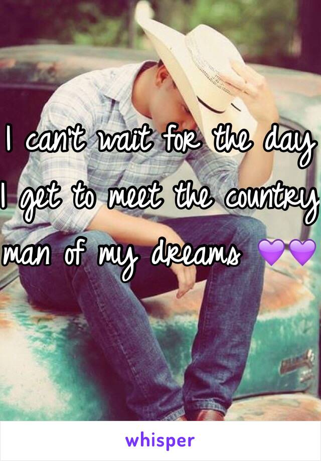 I can't wait for the day I get to meet the country man of my dreams 💜💜