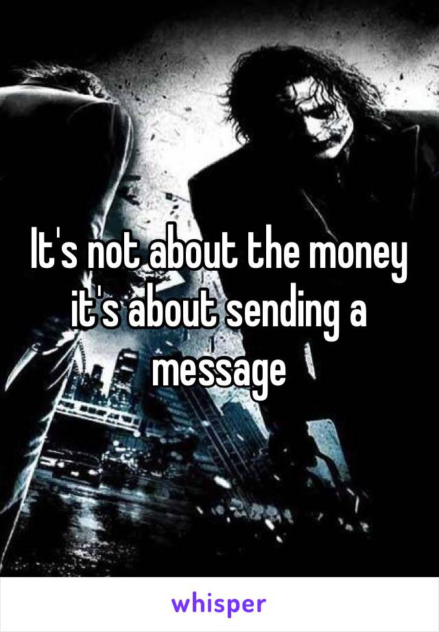 It's not about the money it's about sending a message