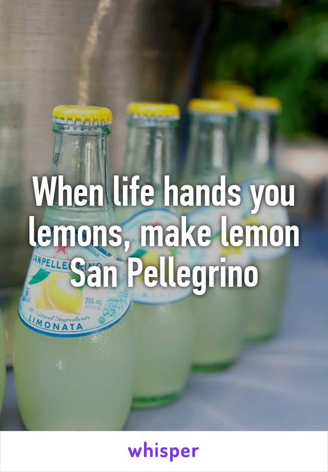 When life hands you lemons, make lemon San Pellegrino