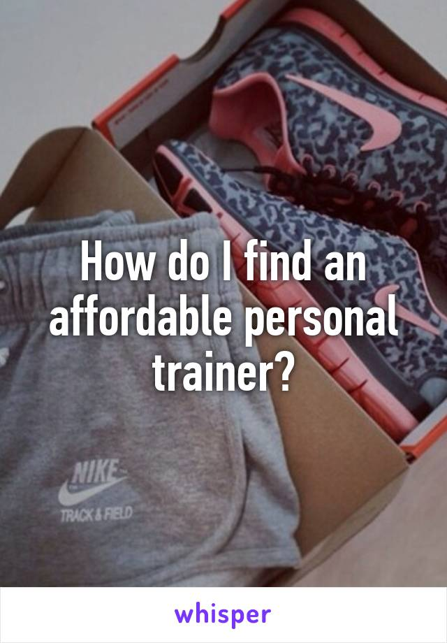 How do I find an affordable personal trainer?