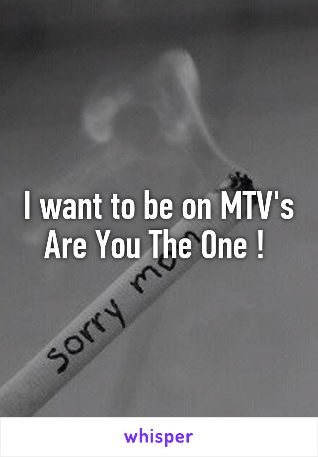 I want to be on MTV's Are You The One !