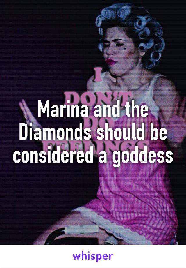 Marina and the Diamonds should be considered a goddess