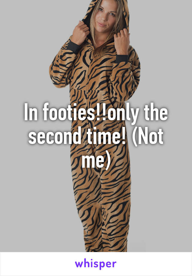 In footies!!only the second time! (Not me)