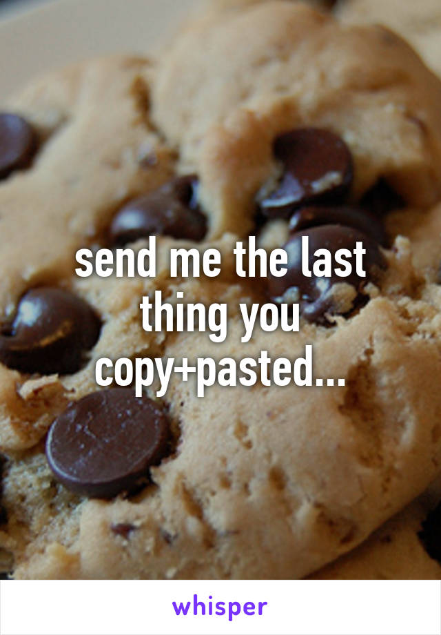 send me the last thing you copy+pasted...