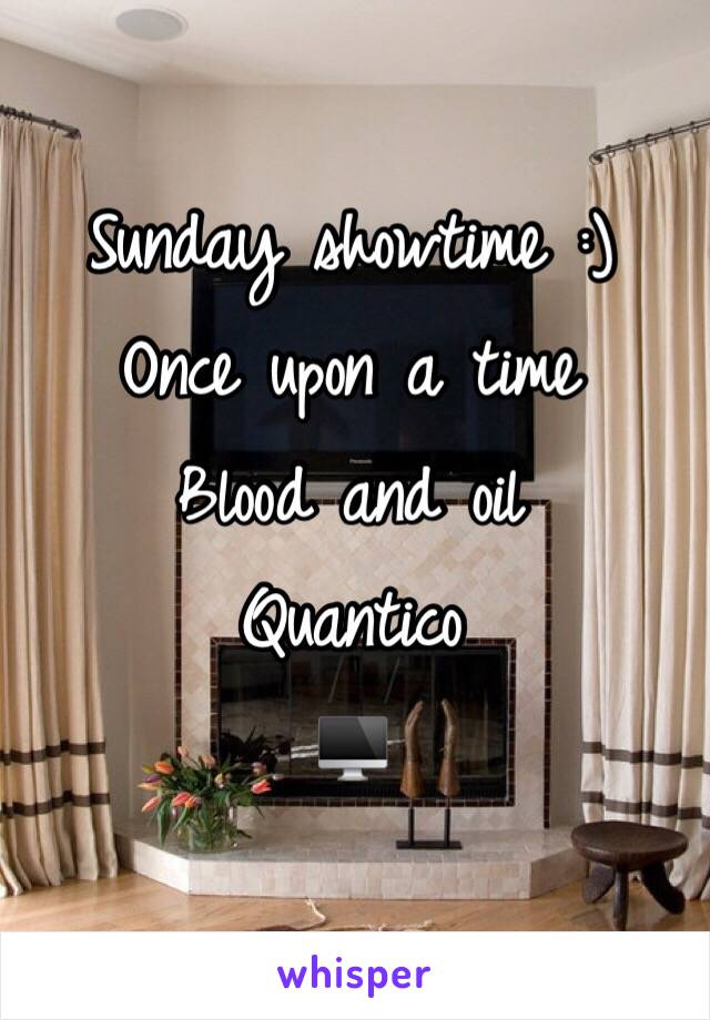 Sunday showtime :) Once upon a time Blood and oil Quantico 🖥
