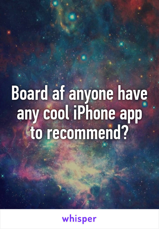 Board af anyone have any cool iPhone app to recommend?