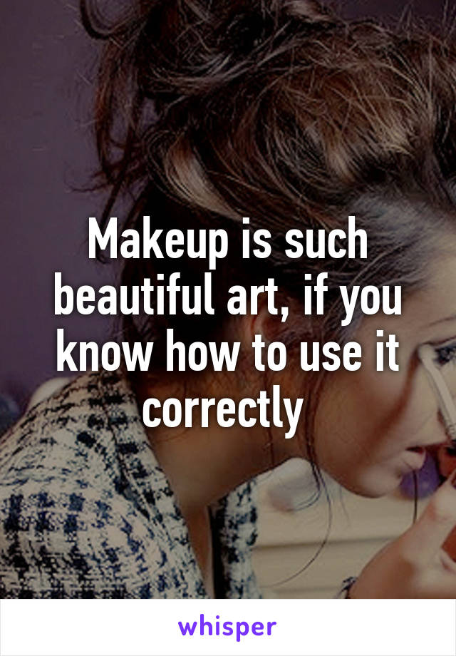Makeup is such beautiful art, if you know how to use it correctly