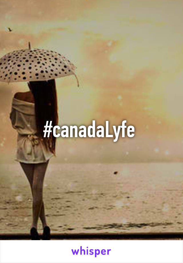#canadaLyfe