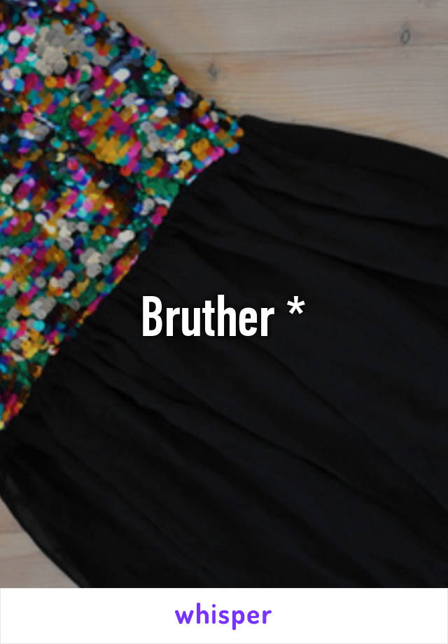 Bruther *
