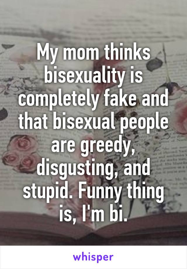 Bisexual people are greedy
