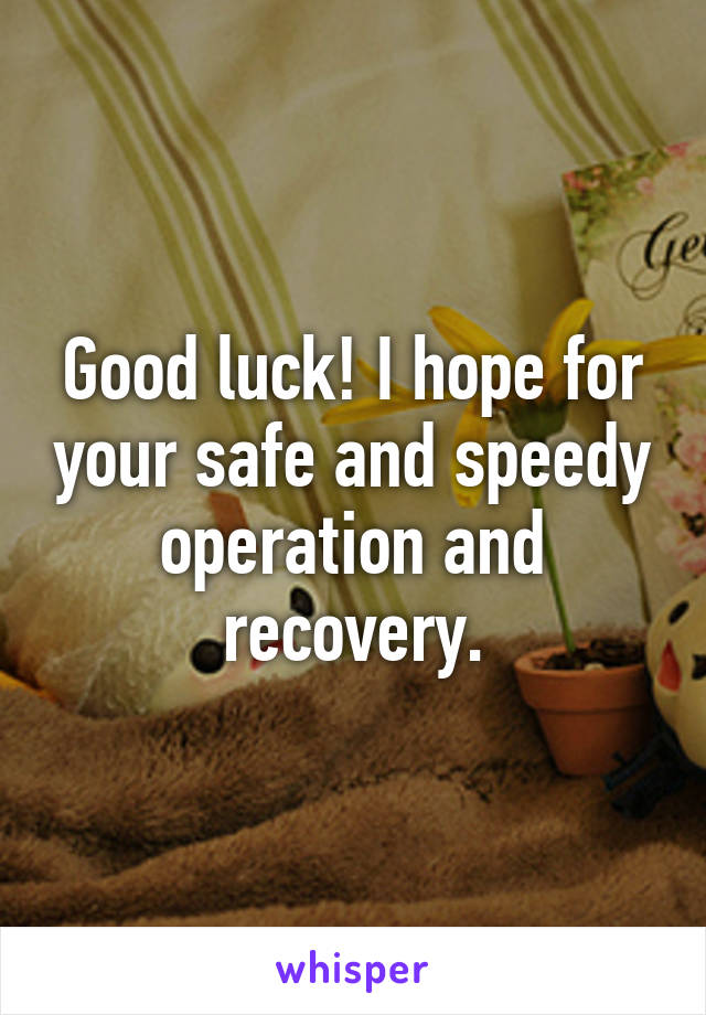 Good Luck I Hope For Your Safe And Speedy Operation And Recovery