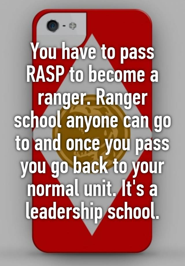 you have to pass rasp to become a ranger ranger school anyone can