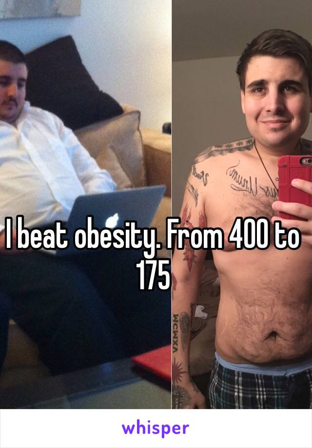 I beat obesity. From 400 to 175